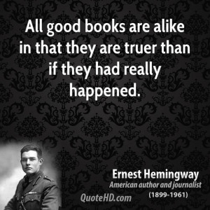 good books are alike in that they are truer than if they had really ...