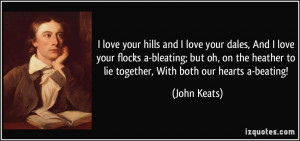 ... heather to lie together, With both our hearts a-beating! - John Keats