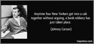 ... without arguing, a bank robbery has just taken place. - Johnny Carson