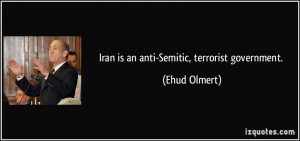 Iran is an anti-Semitic, terrorist government. - Ehud Olmert