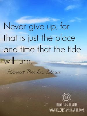 Never give up, for that is just the place and time that the tide will ...
