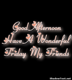 frabz-Good-Afternoon-Have-A-Wonderful-Friday-My-Friends-eb3ead.png