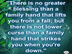 Family does not betray or lie to you. They dont push you away or stomp ...