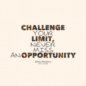 Quotes Picture: challenge your limit, never miss an opportunity