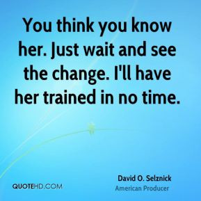 Wait and See Quotes