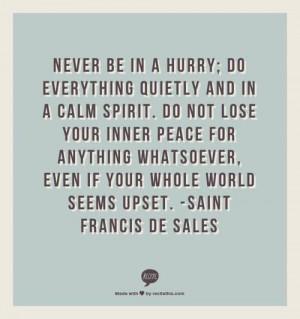 ... . Even if your whole world seems upset. - Saint Francis De Sales