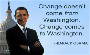 Change doesn't come from Washington. Change comes to Washington.