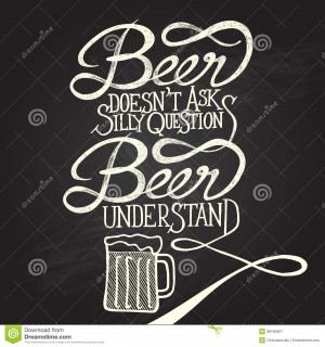 Hand drawn quotes on chalkboard with mug illustration, Beer doesnt ask ...