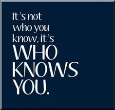 Business Networking Quote: It's not who you know, it's who knows you ...