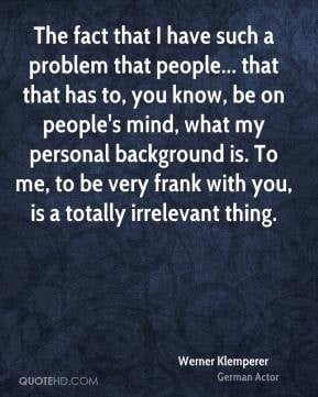 Werner Klemperer - The fact that I have such a problem that people ...