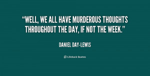 quote-Daniel-Day-Lewis-well-we-all-have-murderous-thoughts-throughout ...