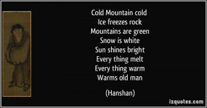 quote-cold-mountain-cold-ice-freezes-rock-mountains-are-green-snow-is ...