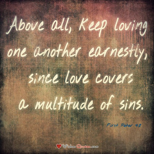 """First Peter 4:8 """"Above all, keep loving one another earnestly, since ..."""