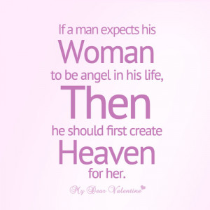 If a man expects his woman to be angel in his life, then he should ...