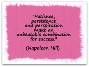 Patience, persistence and perspiration make an unbeatable combination ...