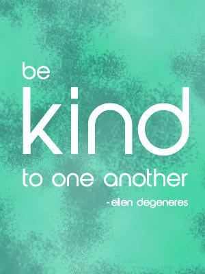 Be kind to one another - Ellen degeneres #ellen #emmamildon www ...