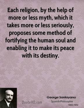 Each religion, by the help of more or less myth, which it takes more ...