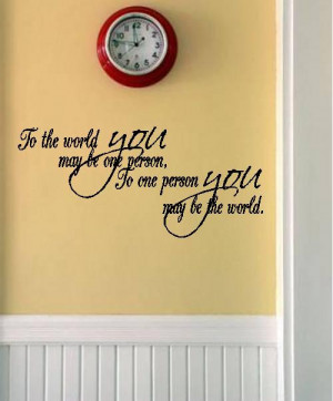 Quote-To The World You May Be One Person-special buy any 2 quotes and ...