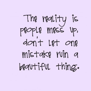 The reality is people mess up do not let one mistake