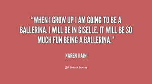 quote-Karen-Kain-when-i-grow-up-i-am-going-21193.png