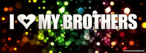 Sayings Brothers and quotes | Love My Brothers Facebook Cover ...