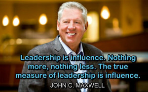 The true measure of leadership is influence. Nothing more, nothing ...