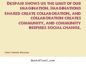 Terry Tempest Williams picture quotes - Despair shows us the limit of ...