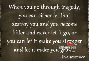 When you go through tragedy, you can either let that destroy you and ...