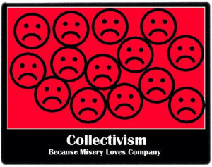 Collectivism is the ancient principle of savagery. ... Collectivism ...