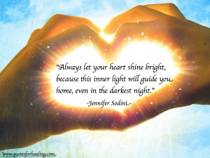 Always let your heart shine bright, because this inner light will ...