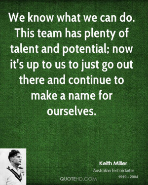 We know what we can do. This team has plenty of talent and potential ...