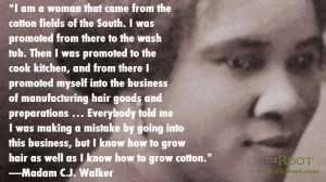 You can read this Madam C.J. Walker quote, from her speech to the ...