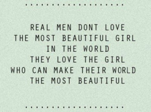 Real men don't love the most beautiful girl in the world. They love ...