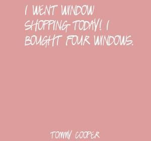 ... went window shopping today! I bought four Quote By Tommy Cooper