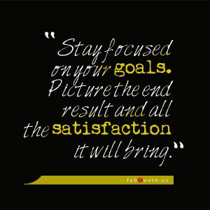 Stay focused on your goals quote