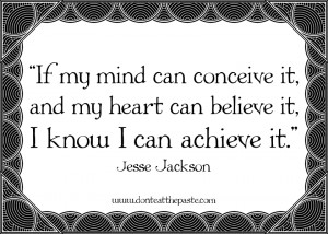 ... it and my heart can believe it i know i can achieve it jesse jackson
