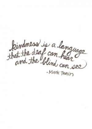 Mark Twain quote – kindness is a language that the deaf can hear and ...