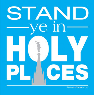 2013 Theme: Stand Ye In Holy Places - Doctrine & Covenants 87:8