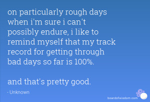 particularly rough days when i'm sure i can't possibly endure, i like ...