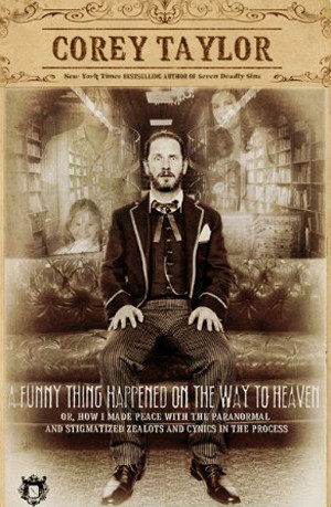 Corey Taylor Reveals 'Funny Thing Happened on the Way to Heaven ...