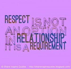 Respect is not an option in relationship. It is a REQUIREMENT