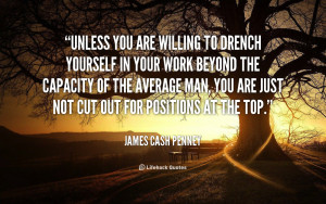 """From JC Penny, Founder of JC Penney Inc.: """"Unless you are willing to ..."""