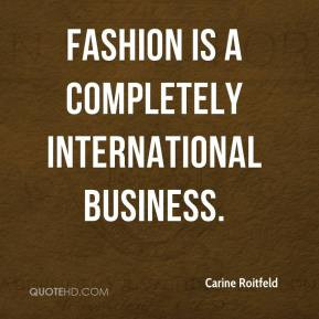 Carine Roitfeld - Fashion is a completely international business.