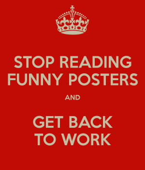 stop-reading-funny-posters-and-get-back-to-work.png