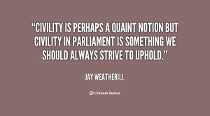 Civility is perhaps a quaint notion but civility in Parliament is ...