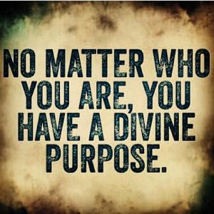 You have a divine purpose