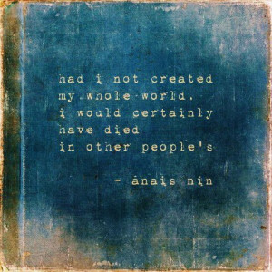 Had I not created my whole world, I would certainly have died in other ...