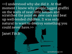 Janet Fitch - quote-I understood why she did it. At that moment I knew ...
