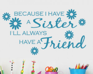 have a Sister I'll Al ways Have a Friend vinyl wall decal quote ...