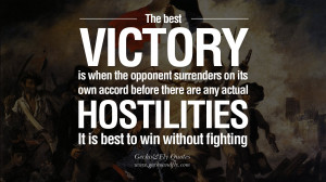 The best victory is when the opponent surrenders of its own accord ...